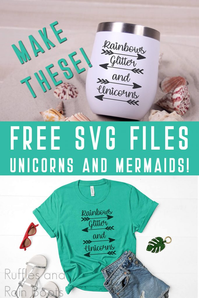 photo collage of rainbows glitter and unicorns free unicorn quote svg on a travel mug and tshirt with text which reads make these free svg files unicorns and mermaids!