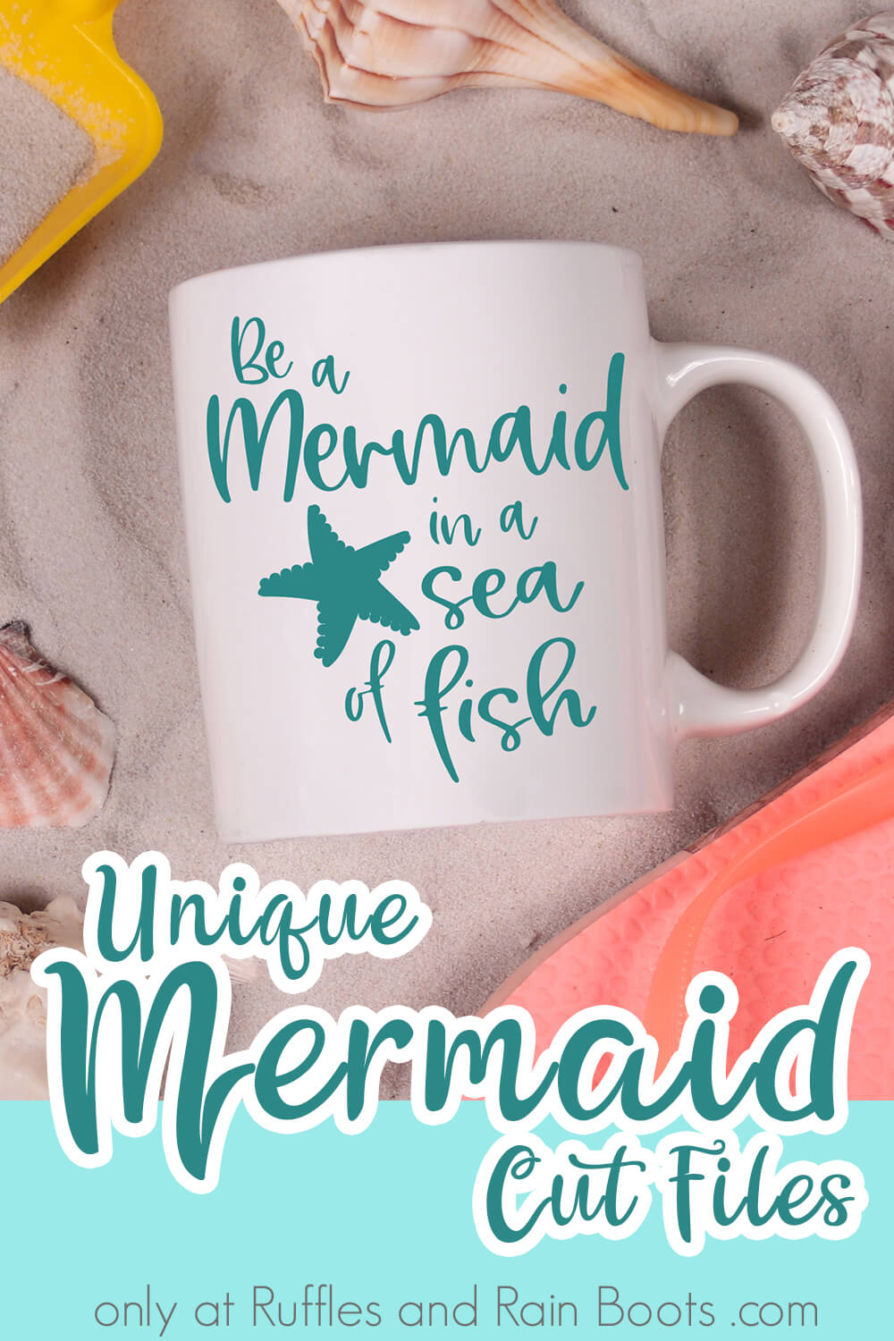 Be a Mermaid in a Sea of Fish free mermaid cut file on mug on a bed of sand with text which reads unique mermaid cut files