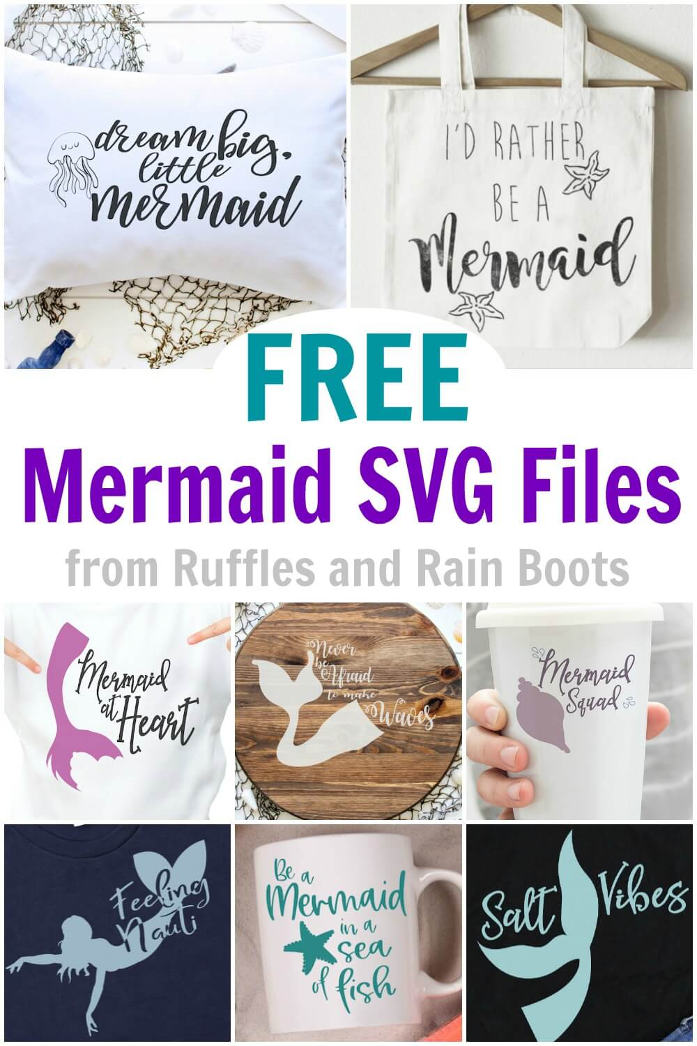 vertical collage of 8 mermaid cut files for Cricut and Silhouette machines with text which says free mermaid svg files from Ruffles and Rain Boots