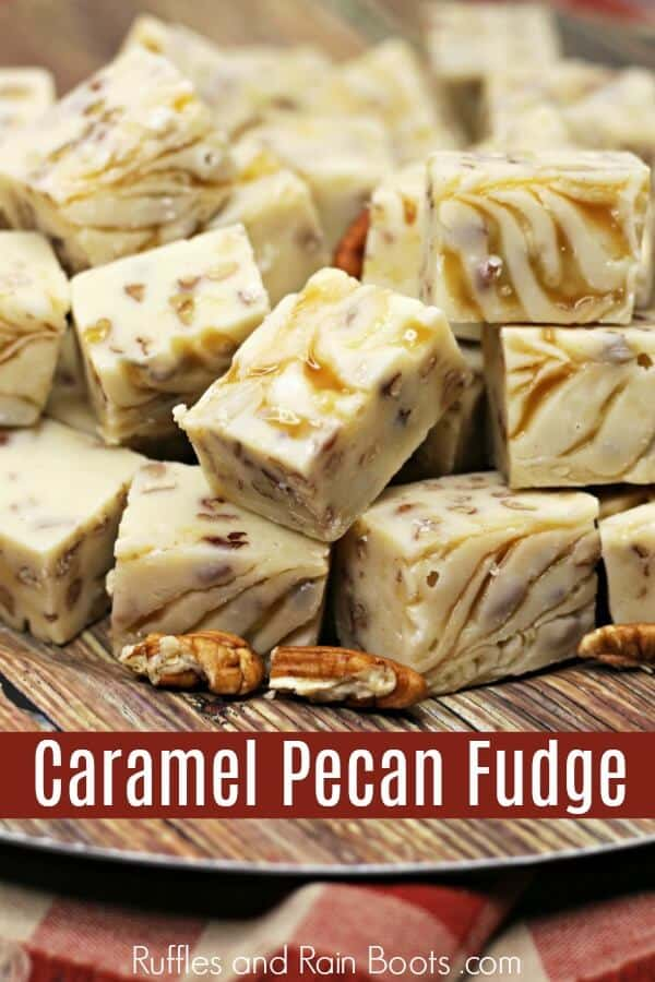 Delicious Caramel Pecan Fudge with text which reads caramel pecan fudge