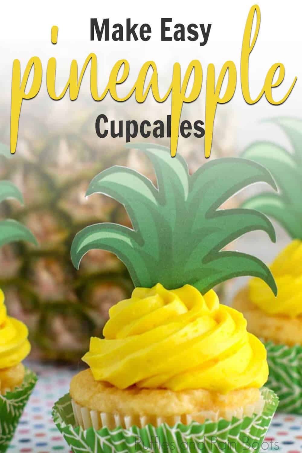 closeup of yellow cupcake with pineapple tops with text which reads make easy Pineapple Cupcakes