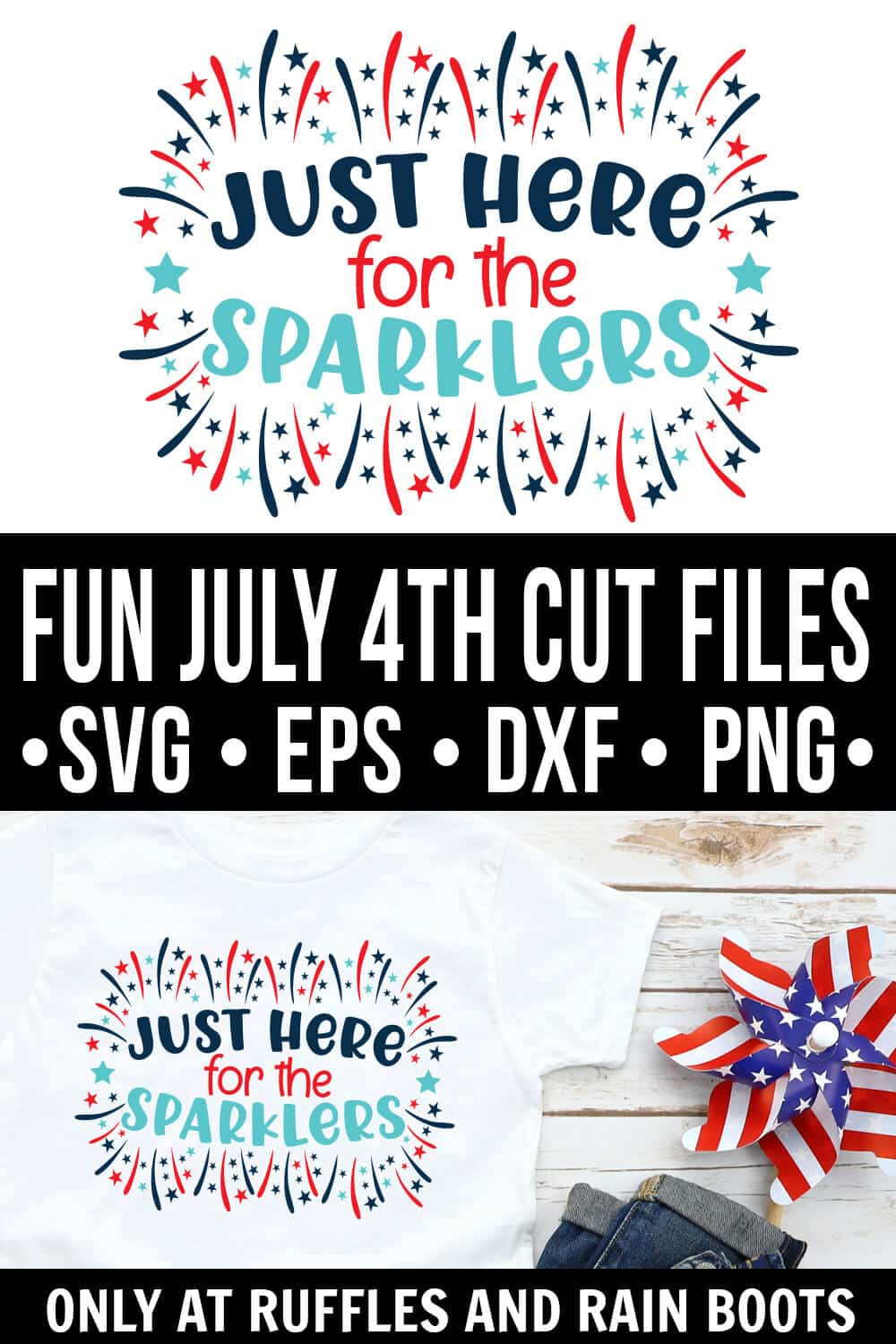 collage of just here for the sparklers svg on top of a an image of a white t shirt and jeans with a red white and blue pinwheel on white wood