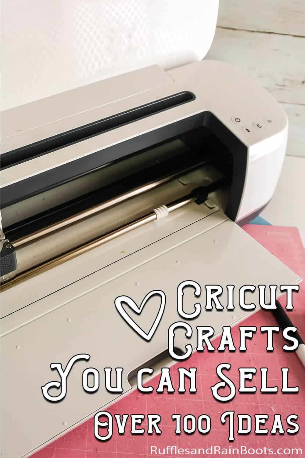 overhead view of cricut cutting machine with text which reads cricut crafts you can sell over 100 ideas