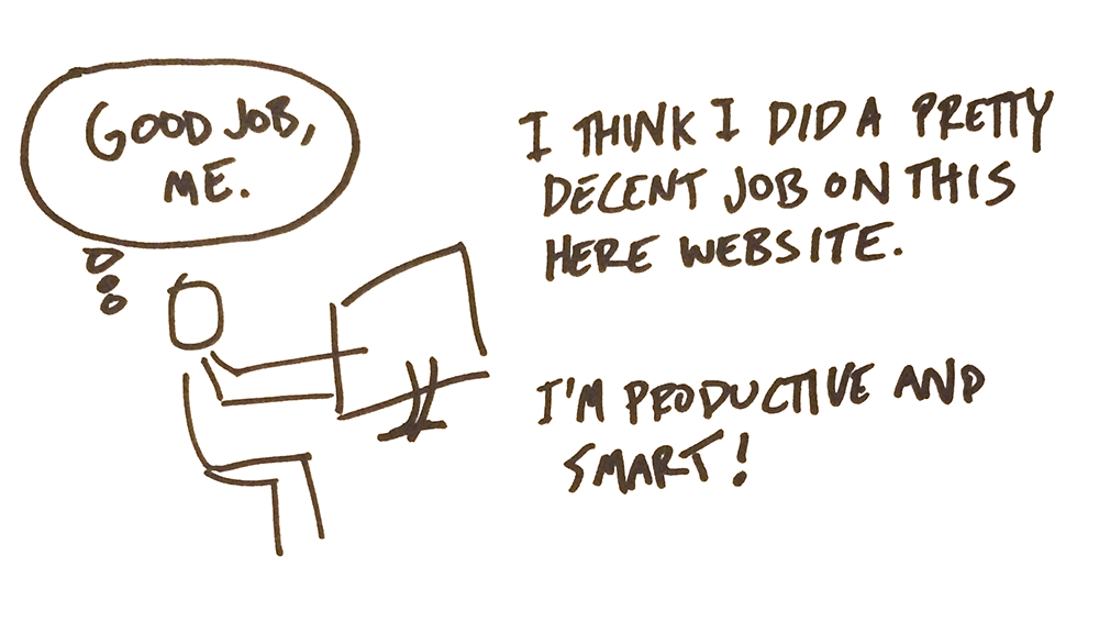 I think I did a pretty decent job on this here website. I'm smart and productive!