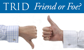 TRID: Friend or Foe?