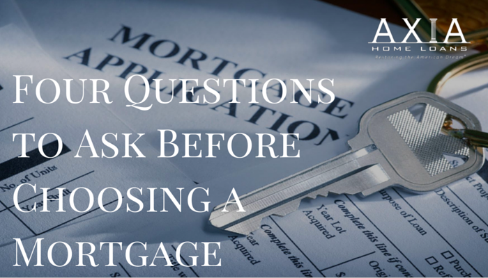 Four Questions to Ask Before Choosing a Mortgage