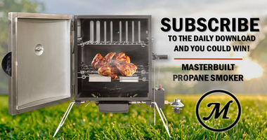 Subscribe To The Daily Download & Be Entered To Win A Masterbuilt Propane Smoker