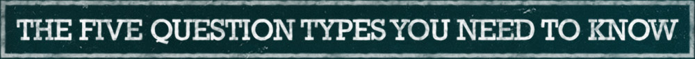 The five question types you need to know.