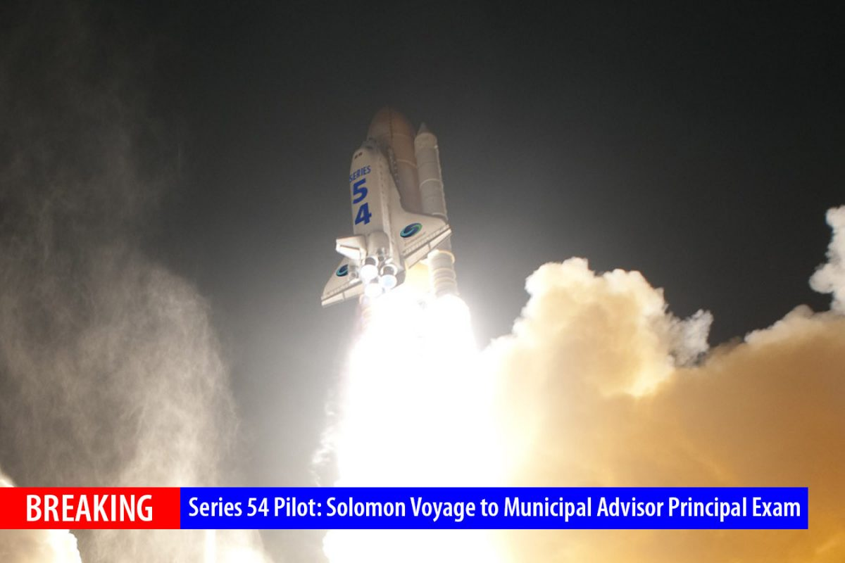 Series 54 Pilot: Solomon Voyage to Municipal Advisor Principal Exam