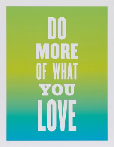 Do More of What You Love, from the series Advice from my 80 Year-Old-Self