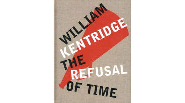 Book cover for William KEntridge: The Refusal of Time