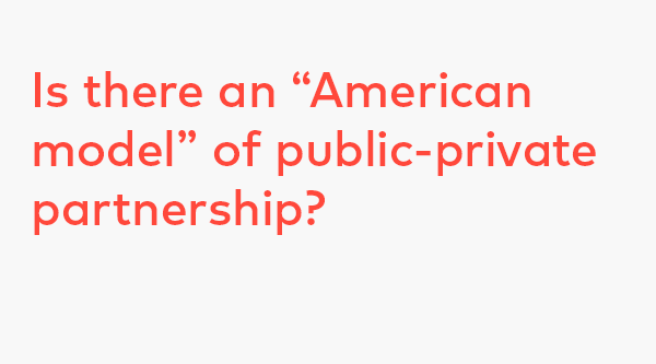 "Is there an ""American model"" of public-private partnership?"