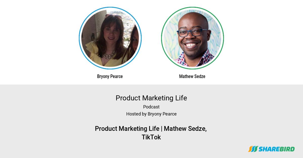 Product Marketing Life | Mathew Sedze, TikTok
