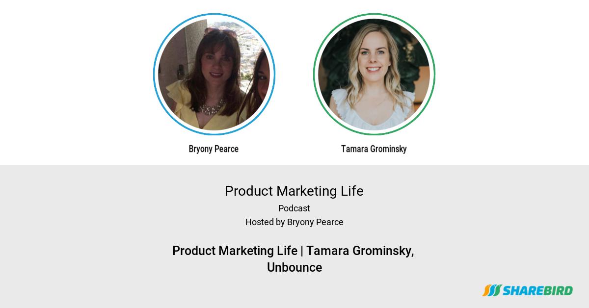 Product Marketing Life | Tamara Grominsky, Unbounce