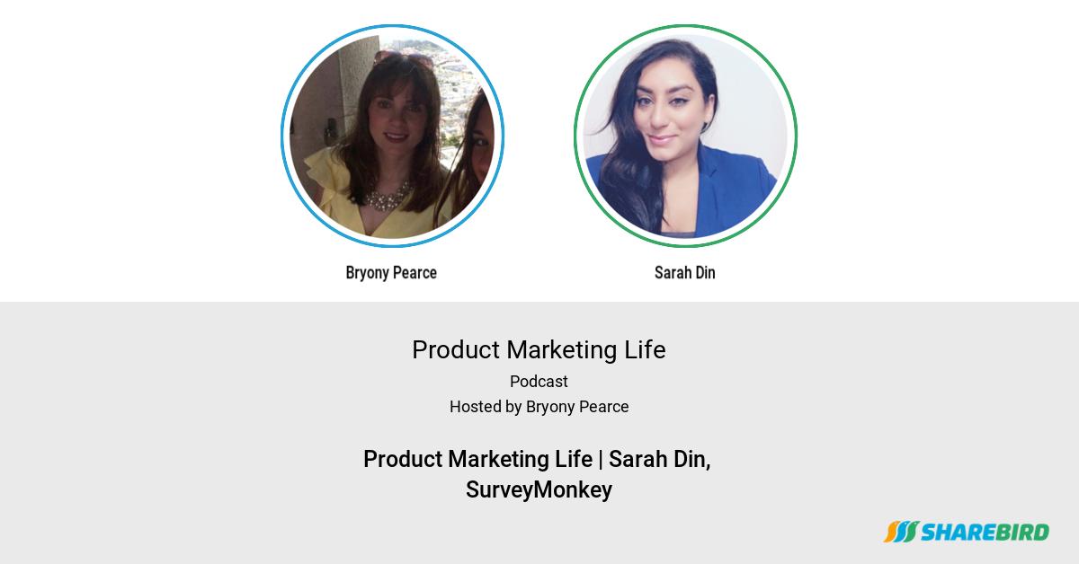 Product Marketing Life | Sarah Din, SurveyMonkey