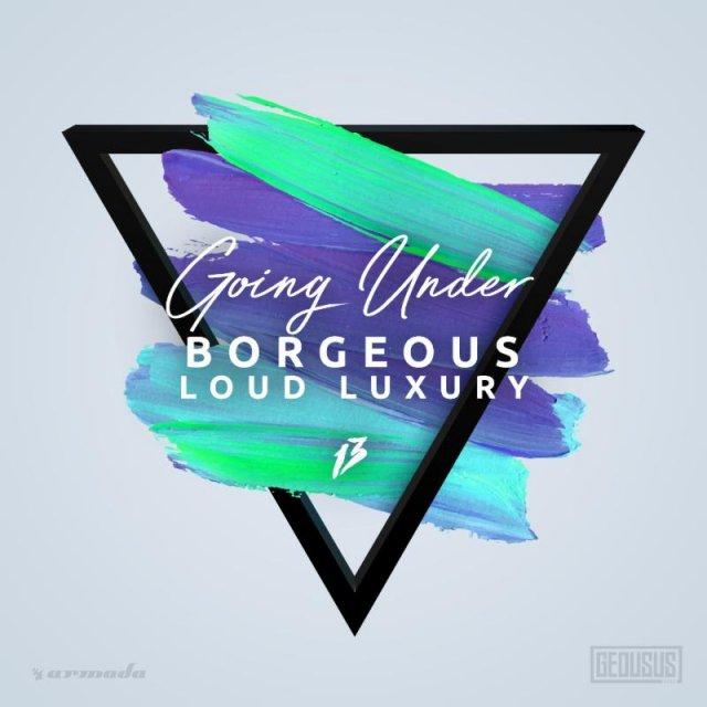 Borgeous/Loud Luxury - Going Under