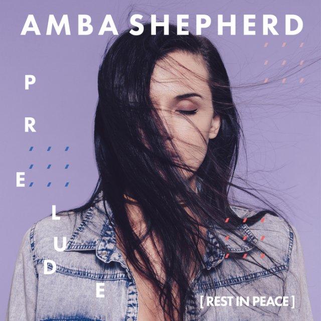 Amba Shepherd - Prelude (Rest In Peace)