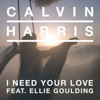 Calvin Harris/Ellie Goulding - I Need Your Love