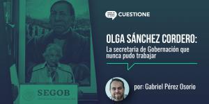 Columnas | Olga Sánchez Cordero: la secretaria de Gobernación que nunca pudo trabajar
