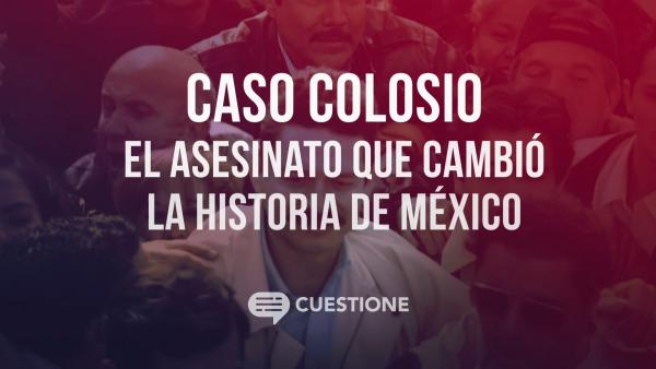 Cuestione | Videos | ¿Quién mató a Colosio?
