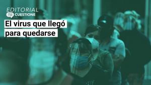 Editorial | Crisis sanitaria ha sido usada políticamente y no sabemos cuáles serán sus efectos