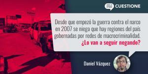 Columnas | Macrocriminalidad, negación e impunidad: lecciones de Culiacán