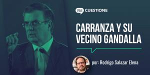 Columnas | Carranza y su vecino gandalla