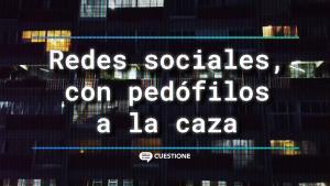 Videos | Descubrimos pedófilos cazando en redes sociales