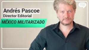 Videos | El México de López Obrador es militarizado