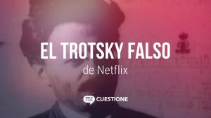 Videos | El Trotsky falso de #Netflix