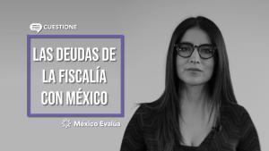 Videos | FGR: las deudas que tiene con México
