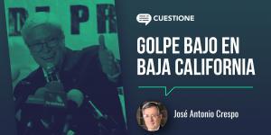 Cuestione | Columnas | Golpe bajo en Baja California