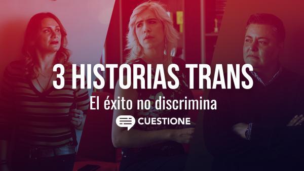 Cuestione | Videos | Tres historias de personas transgénero