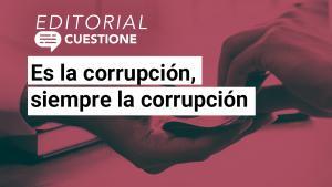 Editorial | La mayoría hemos sido víctimas en algún momento de la corrupción