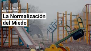 Editorial | La normalización del miedo