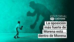 Editorial | La oposición más fuerte de Morena está... dentro de Morena