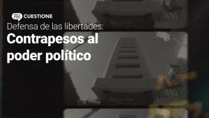 Videos | Organismos que sirven de contrapeso al poder del Estado
