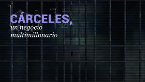 Videos | Prisiones concesionadas en manos de empresarios mexicanos