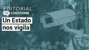 Editorial | Un Estado nos vigila