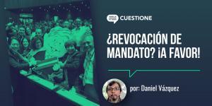 México | ¿Revocación de mandato? ¡A FAVOR!