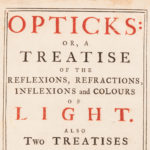 Newton, Sir Isaac (1643-1727) Opticks: or a Treatise of the Reflexions, Refractions, Inflexions and Colours of Light (Lot 1134, Estimate: $30,000-50,000)