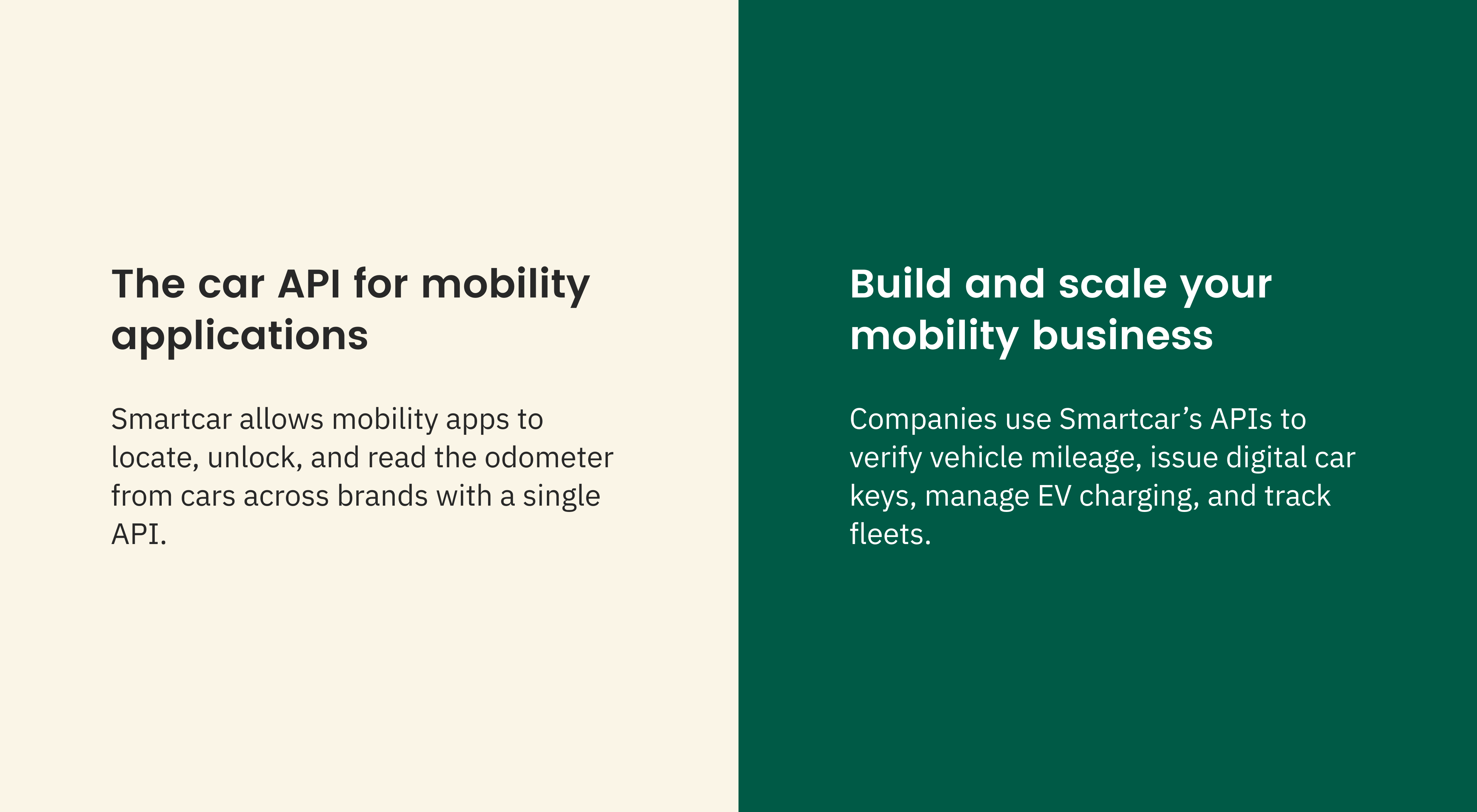 Left side: The car API for mobility applications. Smartcar allows mobility apps to locate, unlock, and read the odometer from cars across brands with a single API. Right side: Build and scale your mobility business. Companies use Smartcar's APIs to verify vehicle mileage, issue digital car keys, manage EV charging, and track fleets.