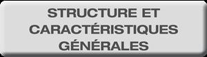Structure et caractéristiques générales