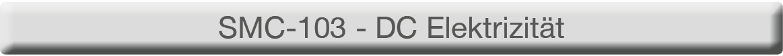 eLEARNING-200 Kurs SMC-103 - Gleichstrom-Elektrizität