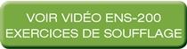 VOIR VIDÉO ENS-200 EXERCICES DE SOUFFLAGE