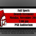 Fall Sports Awards Ceremony will be held on Monday, November 20th at 7pm in PSH Auditorium