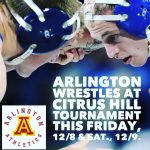 Arlington Wrestling at Citrus Hill Tournament on Friday, 12/8, and Saturday, 12/9.
