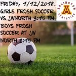 Arlington Frosh Soccer rain delay game rescheduled for Friday, 1/12/2018.