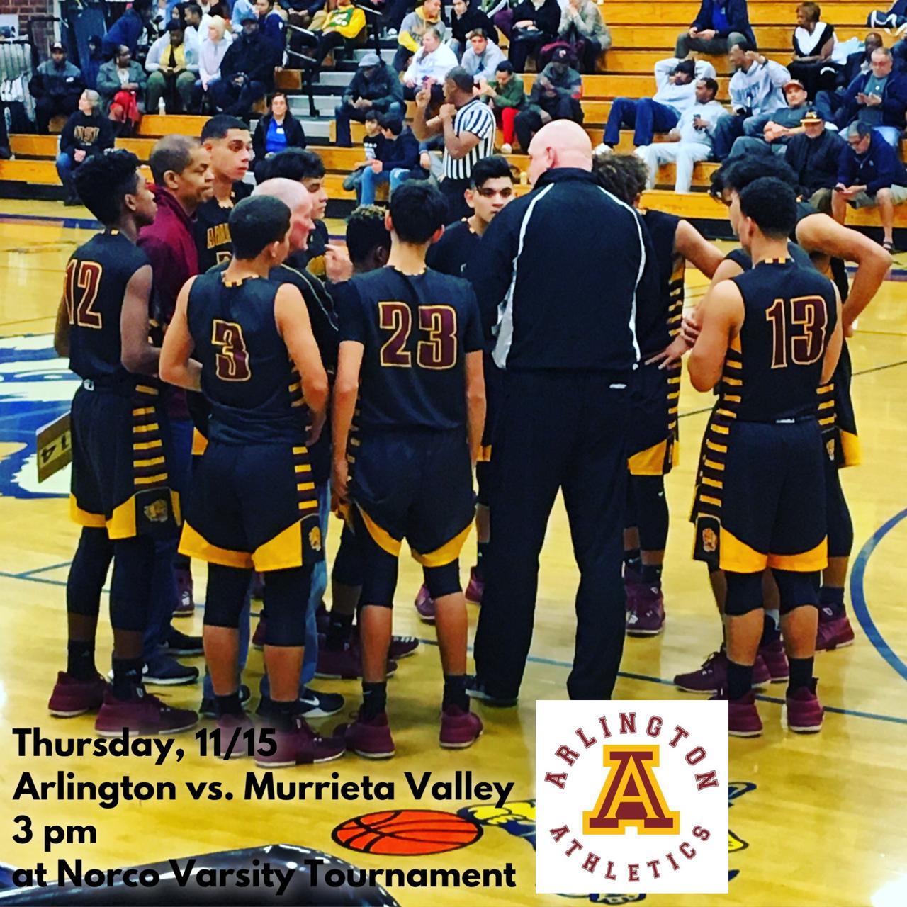 Thursday, 11/15: Arlington Boys' Varsity Basketball vs. Murrieta Valley at Norco Tournament – 3 p.m.