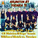 Tuesday, 4/30: CiF Division III Boys' Tennis Wildcard vs. Yucaipa – Arlington 87 – Yucaipa 71
